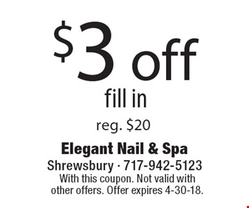 $3 off fill in, reg. $20. With this coupon. Not valid with other offers. Offer expires 4-30-18.