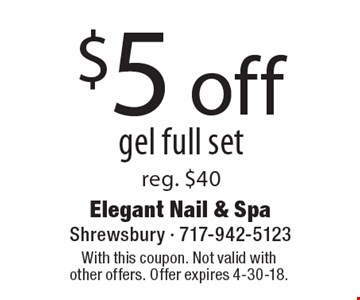 $5 off gel full set, reg. $40. With this coupon. Not valid with other offers. Offer expires 4-30-18.