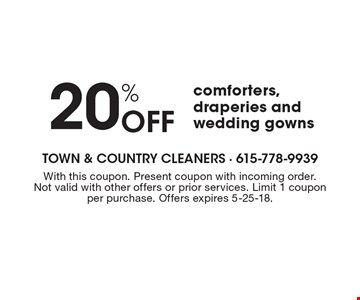 20% Off comforters, draperies and wedding gowns. With this coupon. Present coupon with incoming order. Not valid with other offers or prior services. Limit 1 coupon per purchase. Offers expires 5-25-18.