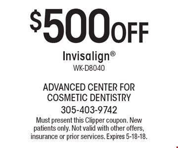 $500 off Invisalign. WK-D8040. Must present this Clipper coupon. New patients only. Not valid with other offers, insurance or prior services. Expires 5-18-18.