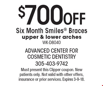 $700 Off Six Month Smiles Braces upper & lower arches WK-D8040. Must present this Clipper coupon. New patients only. Not valid with other offers, insurance or prior services. Expires 3-9-18.