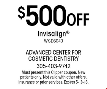 $500 Off Invisalign WK-D8040. Must present this Clipper coupon. New patients only. Not valid with other offers, insurance or prior services. Expires 5-18-18.