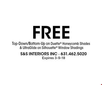 FREE Top-Down/Bottom-Up on Duette Honeycomb Shades & UltraGlide on Silhouette Window Shadings. Expires 3-9-18