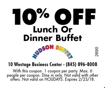 10% off Lunch Or Dinner Buffet. With this coupon. 1 coupon per party. Max. 6 people per coupon. Dine in only. Not valid with other offers. Not valid on HOLIDAYS. Expires 2/23/18.