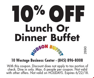 10% off Lunch Or Dinner Buffet. With this coupon. Discount does not apply to tax portion of check. Dine in only. Max. 6 people per coupon. Not valid with other offers. Not valid on HOLIDAYS. Expires 6/22/18.