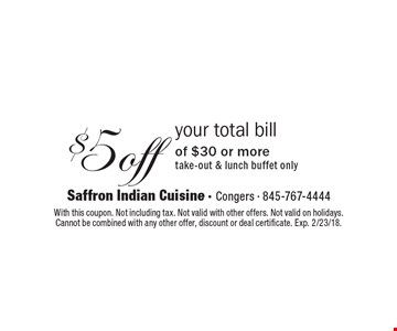 $5off your total bill of $30 or more take-out & lunch buffet only. With this coupon. Not including tax. Not valid with other offers. Not valid on holidays. Cannot be combined with any other offer, discount or deal certificate. Exp. 2/23/18.