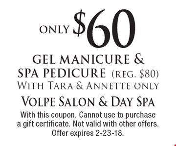 only $60 gel manicure & spa pedicure (reg. $80)With Tara & Annette only. With this coupon. Cannot use to purchase a gift certificate. Not valid with other offers. Offer expires 2-23-18.