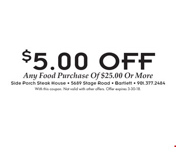 $5.00 OFF Any Food Purchase Of $25.00 Or More. With this coupon. Not valid with other offers. Offer expires 3-30-18.