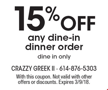 15% off any dine-in dinner order dine in only. With this coupon. Not valid with other offers or discounts. Expires 3/9/18.