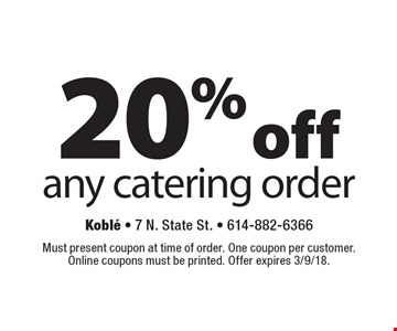 20% off any catering order . Must present coupon at time of order. One coupon per customer. Online coupons must be printed. Offer expires 3/9/18.