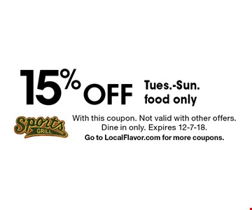 15% Off Tues.-Sun. food only. With this coupon. Not valid with other offers. Dine in only. Expires 12-7-18. Go to LocalFlavor.com for more coupons.