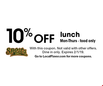 10% Off lunch Mon-Thurs - food only. With this coupon. Not valid with other offers. Dine in only. Expires 2/1/19. Go to LocalFlavor.com for more coupons.