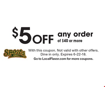 $5 Off any order of $40 or more. With this coupon. Not valid with other offers. Dine in only. Expires 6-22-18. Go to LocalFlavor.com for more coupons.