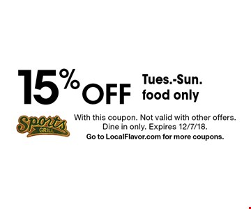 15% Off Tues.-Sun. · food only. With this coupon. Not valid with other offers. Dine in only. Expires 12/7/18. Go to LocalFlavor.com for more coupons.