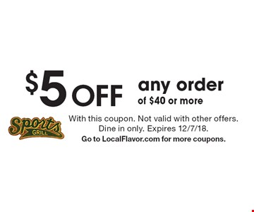 $5 Off any order of $40 or more. With this coupon. Not valid with other offers. Dine in only. Expires 12/7/18. Go to LocalFlavor.com for more coupons.