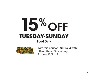 15% Off TUESDAY-SUNDAY. Food Only. With this coupon. Not valid with other offers. Dine in only. Expires 12/31/18.