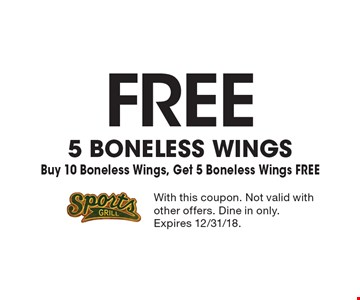 Free 5 boneless wings. Buy 10 Boneless Wings, Get 5 Boneless Wings FREE. With this coupon. Not valid with other offers. Dine in only. Expires 12/31/18.