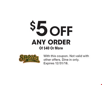 $5 Off ANY ORDER Of $40 Or More. With this coupon. Not valid with other offers. Dine in only. Expires 12/31/18.