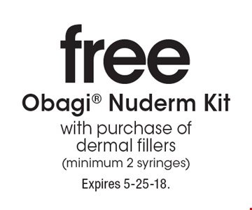 free Obagi Nuderm Kit with purchase of dermal fillers (minimum 2 syringes). Expires 5-25-18.