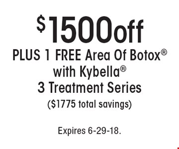 $1500off, PLUS 1 FREE Area Of Botox with Kybella 3 Treatment Series ($1775 total savings). Expires 6-29-18.