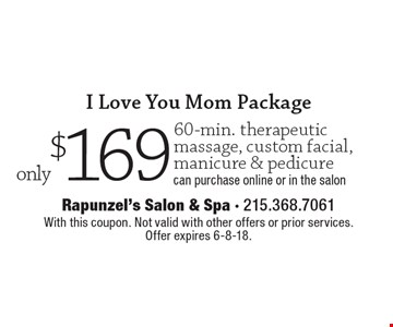 I Love You Mom Package only $169. 60-min. therapeutic massage, custom facial, manicure & pedicure. Can purchase online or in the salon. With this coupon. Not valid with other offers or prior services. Offer expires 6-8-18.