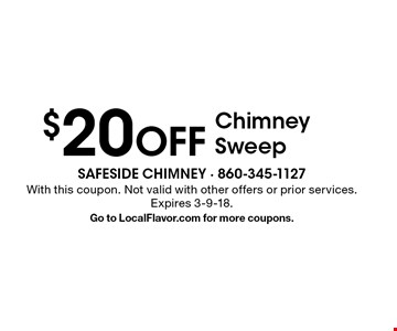 $20 OFF Chimney Sweep. With this coupon. Not valid with other offers or prior services. Expires 3-9-18. Go to LocalFlavor.com for more coupons.