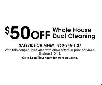 $50 OFF Whole House Duct Cleaning. With this coupon. Not valid with other offers or prior services. Expires 3-9-18. Go to LocalFlavor.com for more coupons.