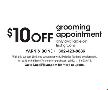 $10 OFF grooming appointment. Only available on first groom. With this coupon. Limit one coupon per visit. Excludes food and consignment. Not valid with other offers or prior purchases. Valid 2/1/18 to 3/16/18. Go to LocalFlavor.com for more coupons.