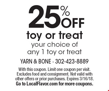 25% OFF toy or treat. Your choice of any 1 toy or treat. With this coupon. Limit one coupon per visit. Excludes food and consignment. Not valid with other offers or prior purchases. Expires 3/16/18. Go to LocalFlavor.com for more coupons.
