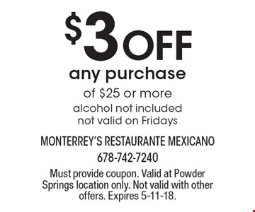 $3 Off any purchase of $25 or more. Alcohol not included not valid on Fridays. Must provide coupon. Valid at Powder Springs location only. Not valid with other offers. Expires 5-11-18.