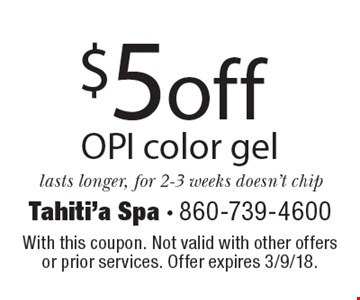 $5 off OPI color gel lasts longer, for 2-3 weeks doesn't chip. With this coupon. Not valid with other offers or prior services. Offer expires 3/9/18.