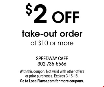 $2 OFF take-out order of $10 or more. With this coupon. Not valid with other offers or prior purchases. Expires 3-16-18. Go to LocalFlavor.com for more coupons.