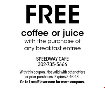 FREE coffee or juice with the purchase of any breakfast entree. With this coupon. Not valid with other offers or prior purchases. Expires 3-16-18. Go to LocalFlavor.com for more coupons.