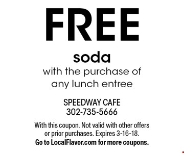 FREE soda with the purchase of any lunch entree. With this coupon. Not valid with other offers or prior purchases. Expires 3-16-18. Go to LocalFlavor.com for more coupons.