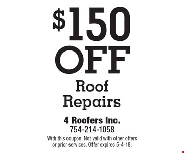$150 OFF Roof Repairs. With this coupon. Not valid with other offers or prior services. Offer expires 5-4-18.