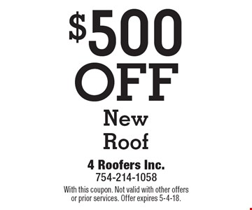 $500 OFF New Roof. With this coupon. Not valid with other offers or prior services. Offer expires 5-4-18.