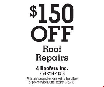 $150 OFF Roof Repairs. With this coupon. Not valid with other offers or prior services. Offer expires 7-27-18.