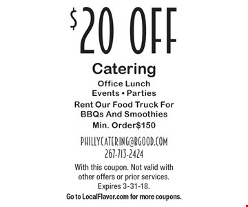 $20 off Catering. Office Lunch, Events & Parties. Rent Our Food Truck For BBQs And Smoothies. Min. Order $150. With this coupon. Not valid with other offers or prior services. Expires 3-31-18. Go to LocalFlavor.com for more coupons.