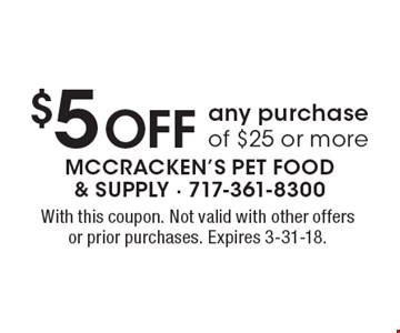 $5 off any purchase of $25 or more. With this coupon. Not valid with other offers or prior purchases. Expires 3-31-18.