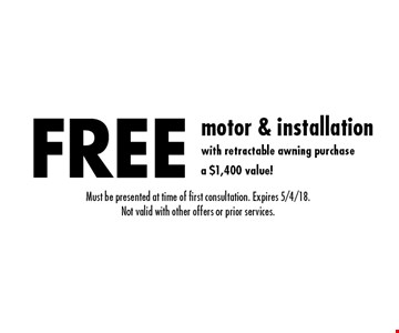 FREE motor & installation with retractable awning purchase. A $1,400 value! Must be presented at time of first consultation. Expires 5/4/18. Not valid with other offers or prior services.