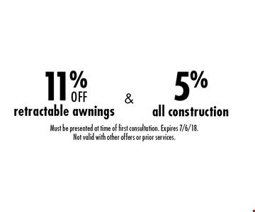 11% off retractable awnings & 5% all construction. Must be presented at time of first consultation. Expires 7/6/18. Not valid with other offers or prior services.