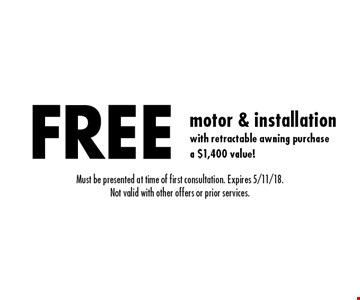 FREE motor & installation. Must be presented at time of first consultation. Expires 5/11/18. Not valid with other offers or prior services.