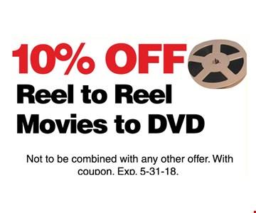 10% off reel to reel movies to DVD