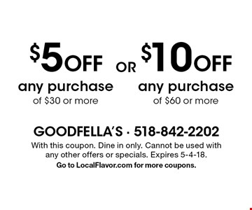 $5 Off any purchase of $30 or more or $10 Off any purchase of $60 or more. With this coupon. Dine in only. Cannot be used with any other offers or specials. Expires 5-4-18. Go to LocalFlavor.com for more coupons.