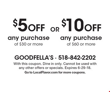 $5 off any purchase of $30 or more. $10 off any purchase of $60 or more. With this coupon. Dine in only. Cannot be used with any other offers or specials. Expires 6-29-18. Go to LocalFlavor.com for more coupons.