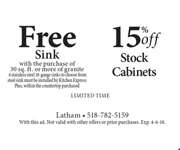 15% off Stock Cabinets. Free Sink with the purchase of30 sq. ft. or more of granite 4 stainless steel 18-gauge sinks to choose from steel sink must be installed by Kitchen Express Plus, within the countertop purchased. limited time. With this ad. Not valid with other offers or prior purchases. Exp. 4-6-18.