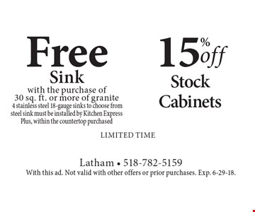 15% off Stock Cabinets. Free Sink with the purchase of 30 sq. ft. or more of granite 4 stainless steel 18-gauge sinks to choose from steel sink must be installed by Kitchen Express Plus, within the countertop purchased. limited time. With this ad. Not valid with other offers or prior purchases. Exp. 6-29-18.