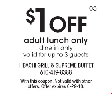 $1 off adult lunch only dine in only valid for up to 3 guests. With this coupon. Not valid with other offers. Offer expires 6-29-18.