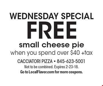Wednesday special. Free small cheese pie when you spend over $40 +tax. Not to be combined. Expires 2-23-18. Go to LocalFlavor.com for more coupons.