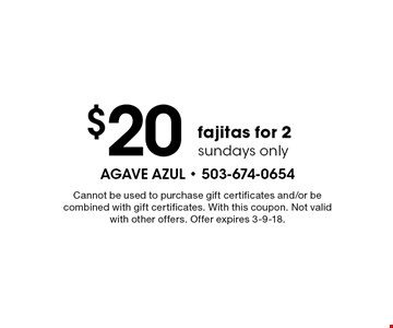 $20 fajitas for 2 (sundays only). Cannot be used to purchase gift certificates and/or be combined with gift certificates. With this coupon. Not valid with other offers. Offer expires 3-9-18.